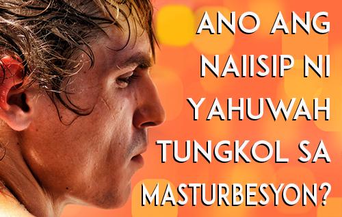 Ano ang Naiisip ni Yahuwah Tungkol sa Masturbesyon?
