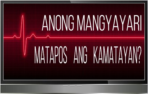 Anong Mangyayari Matapos ang Kamatayan?