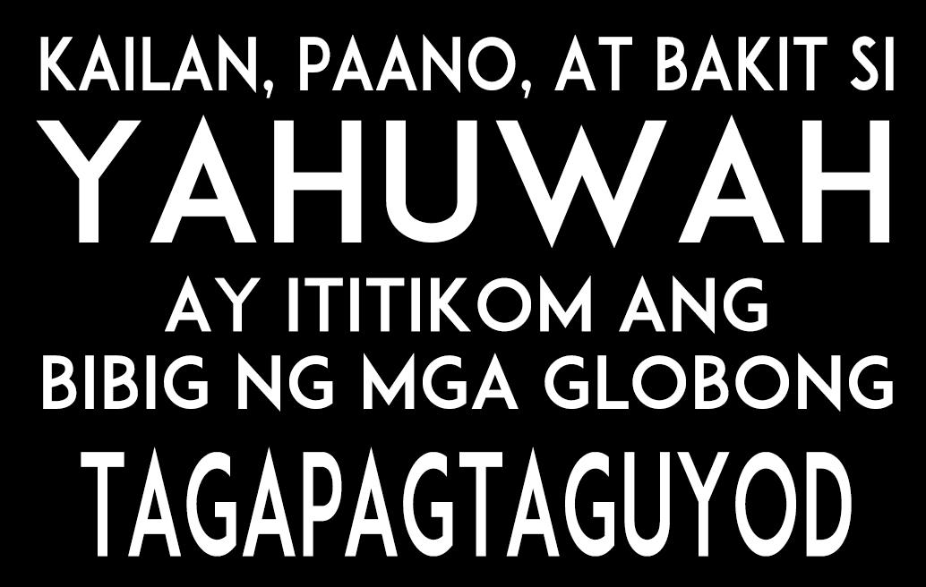 KAILAN, PAANO, AT BAKIT SI Yahuwah ay ititikom ang bibig ng mga globong TAGAPAGTAGUYOD?