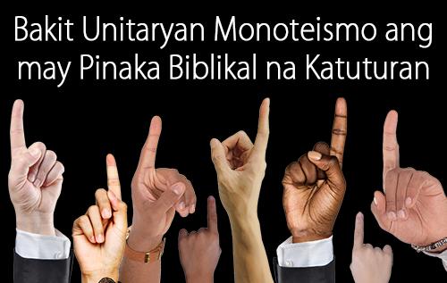 Bakit Unitaryan Monoteismo ang may Pinaka Biblikal na Katuturan