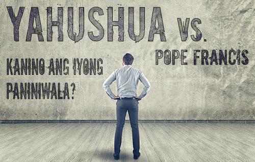 Yahushua vs. Pope Francis: Kanino ang iyong paniniwala