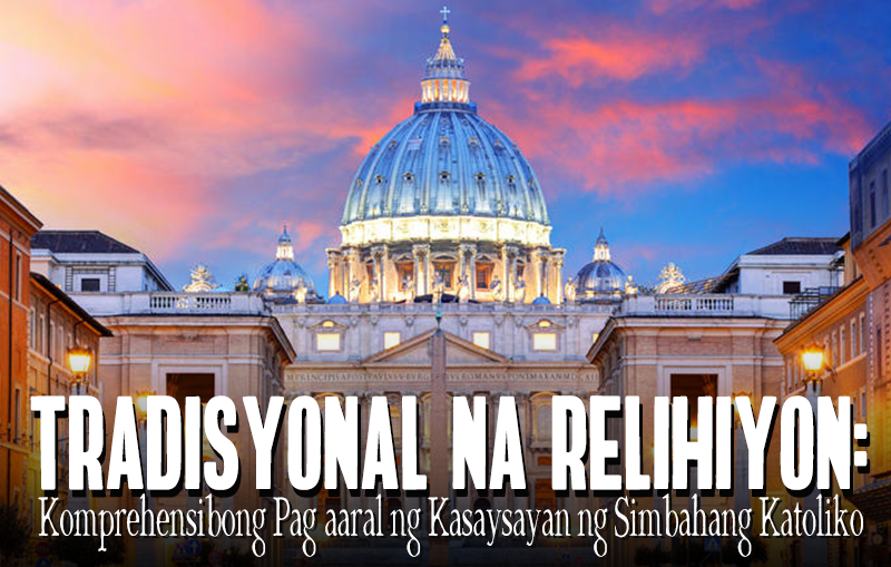 Tradisyonal na Relihiyon: Komprehensibong Pag-aaral ng Kasaysayan ng Simbahang Katoliko