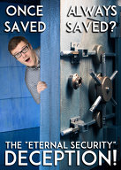 Once Saved, Always Saved: The \'\'Eternal Security\'\' Deception!