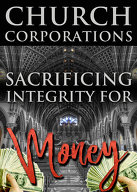 Church Corporations: Sacrificing Integrity for Money!