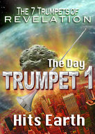 7 Trumpets of Revelation | The Day Trumpet 1 Hits Earth