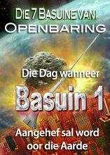 Die 7 Basuine van Openbaring   Die Dag wanneer Basuin 1 aangehef