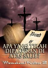 Apa yang telah Dipakukan di atas Salib?   Memahami Kolose 2