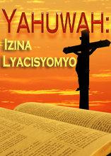 Izina Lyakwe Kulibotela | Cibeela Cabili- Yahuwah: Izina Lyacisyomyo