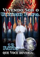 Vivendo Sob o Ultimo Papa: 12 Fatos que Voce deveria Saber
