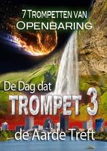 7 Trompetten van Openbaring   De Dag dat Trompet 3 de Aarde Treft