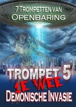 7 Trompetten van Openbaring | Demonische Invasie van 1e Wee (TROMPET 5)