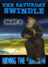 The Saturday Swindle: Hiding the Sabbath - Part 2