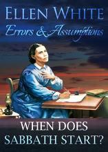 Ellen White, Errors & Assumptions: When does Sabbath start?