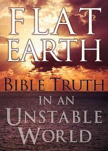 Flat Earth: Bible Truth in an Unstable World