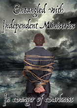Entangled with Independent Ministries: In Danger of Darkness!