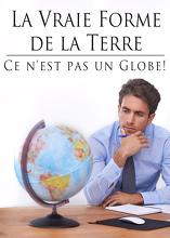 La Vraie Forme de la Terre: Ce n'est pas un Globe!