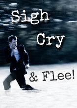 Sigh, Cry, & Flee!