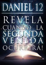 Daniel 12 Revela Cuando la Segunda Venida Ocurrirá!