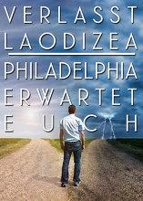 Verlasst Laodizea: Philadelphia erwartet euch!