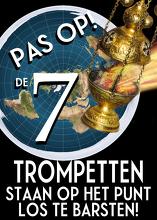 Pas op! De 7 Trompetten Staan op het Punt Los te Barsten!