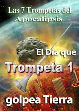 Las 7 Trompetas del Apocalipsis   El Día que Trompeta 1 Golpea Tierra