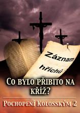 Co bylo Přibito na Kříž?   Pochopení Kolosským 2