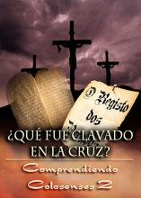 ¿Qué fue Clavado en la Cruz?   Comprendiendo Colosenses 2