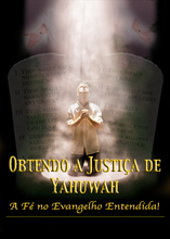 Obtendo a Justiça de Yahuwah: A Fé no Evangelho Entendida!