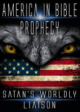 America in Bible Prophecy   Satan's Worldly Liaison