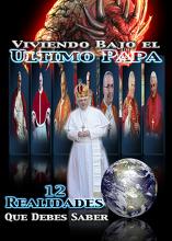 Viviendo Bajo el Ultimo Papa: 12 Realidades Que Debes Saber