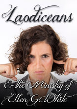 Laodiceans & the Ministry of Ellen G. White
