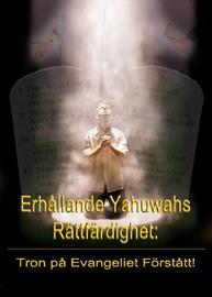Erhållande Yahuwahs Rättfärdighet: Tron på Evangeliet Förstått!