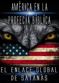 América En La Profecía Bíblica | El Enlace Global de Satanás