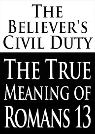The Believer's Civil Duty: The True Meaning of Romans 13