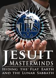 Jesuit Masterminds: Hiding the Flat Earth & the Lunar Sabbath!