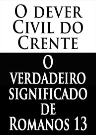 O dever Civil do crente: O Verdadeiro Significado de Romanos 13!