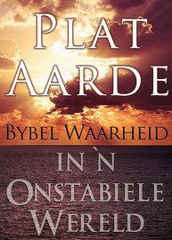 Plat Aarde: Bybel Waarheid in `n Onstabiele Wêreld