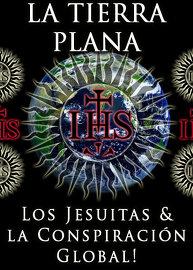 La Tierra Plana: Los Jesuitas & la Conspiración Global!
