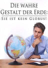 Die wahre Gestalt der Erde: Sie ist kein Globus!
