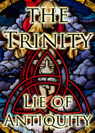 The Trinity: Lie of Antiquity!