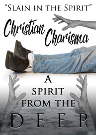 Slain in the Spirit! Christian Charisma: A Spirit from the Deep