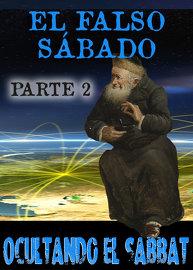 El Falso Sabado: Oculando el Sabbat – Parte 2