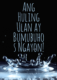 Ang Huling Ulan ay Bumubuhos Ngayon!