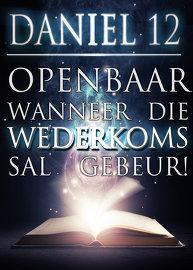 Daniel 12 Openbaar Wanneer Die Wederkoms Sal Gebeur!