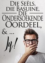 Die Seëls, die Basuine, die Ondersoekende Oordeel & Jy!
