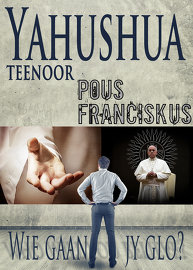 Yahushua teenoor Pous Franciskus: Wie gaan jy glo?