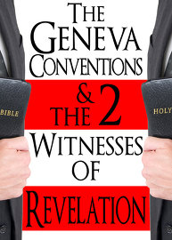 The Geneva Conventions & the 2 Witnesses of Revelation!