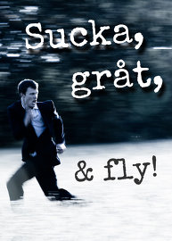Sucka, gråt, & fly!