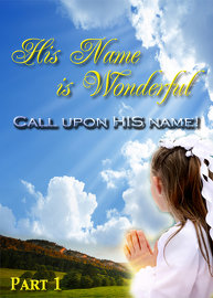 His Name is Wonderful | Part 1 - Call Upon His Name!