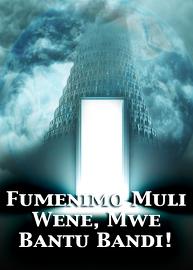 Fumenimo Muli Wene, Mwe Bantu Bandi!